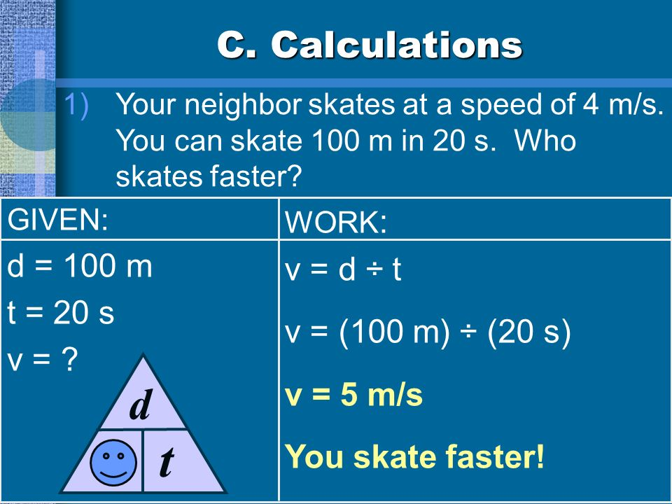 B. Speed & Velocity Velocity speed in a given direction can change even when the speed is constant!
