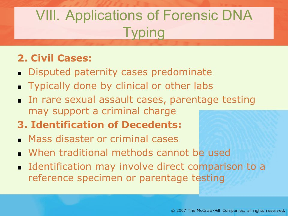 © 2007 The McGraw-Hill Companies, all rights reserved. VIII. Applications of Forensic DNA Typing 2. Civil Cases: Disputed paternity cases predominate