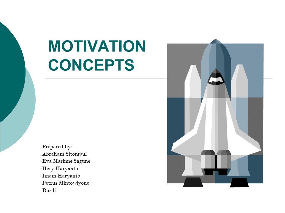 MOTIVATION CONCEPTS Prepared by: Abraham Sitompul Eva Marinne Sagune Hery Haryanto Imam Haryanto Petrus Mintowiyono Rusdi