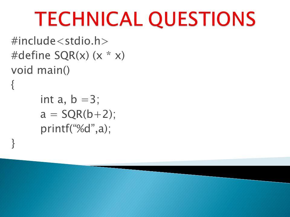 #include #define SQR(x) (x * x) void main() { int a, b =3; a = SQR(b+2); printf(%d,a); }