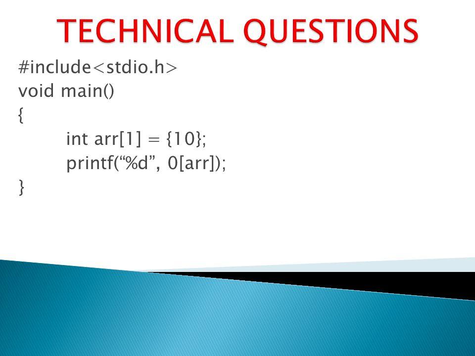 #include void main() { int arr[1] = {10}; printf(%d, 0[arr]); }