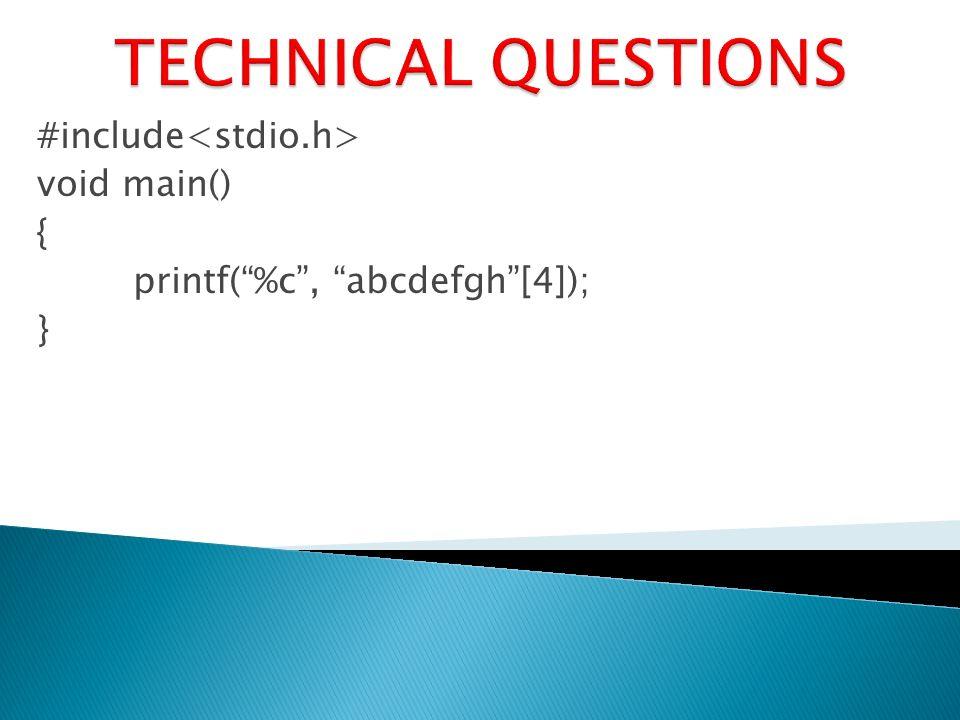 #include void main() { printf(%c, abcdefgh[4]); }