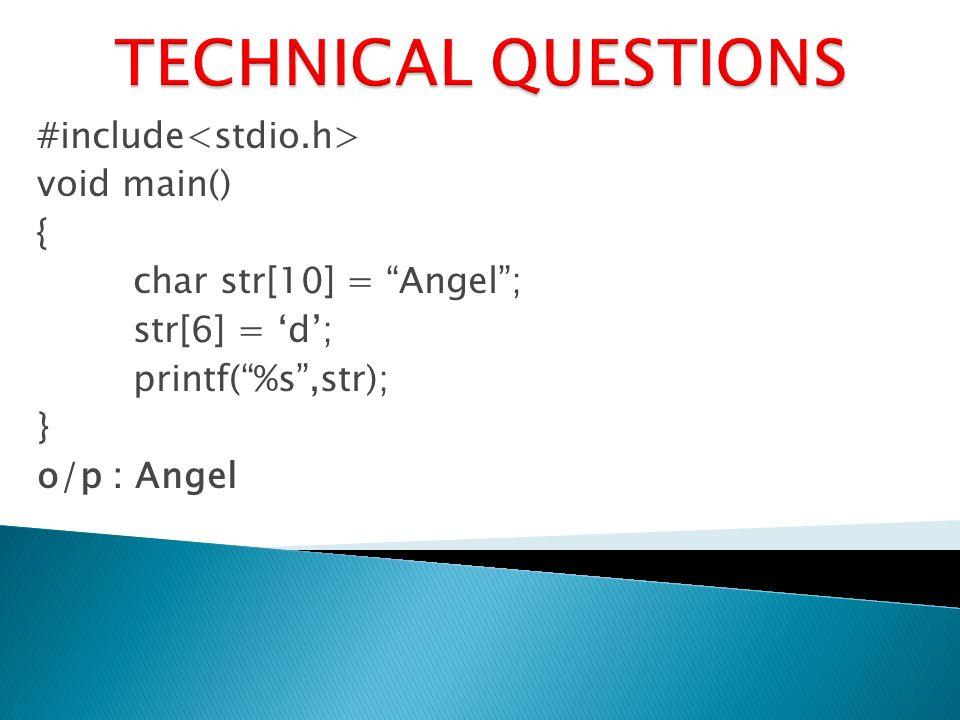 #include void main() { char str[10] = Angel; str[6] = d; printf(%s,str); } o/p : Angel