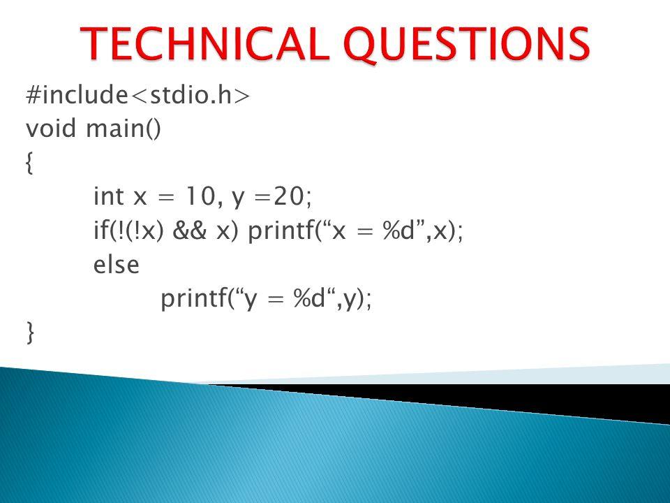 #include void main() { int x = 10, y =20; if(!(!x) && x) printf(x = %d,x); else printf(y = %d,y); }