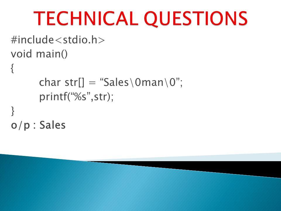 #include void main() { char str[] = Sales\0man\0; printf(%s,str); } o/p : Sales