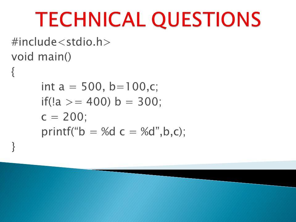 #include void main() { int a = 500, b=100,c; if(!a >= 400) b = 300; c = 200; printf(b = %d c = %d,b,c); }