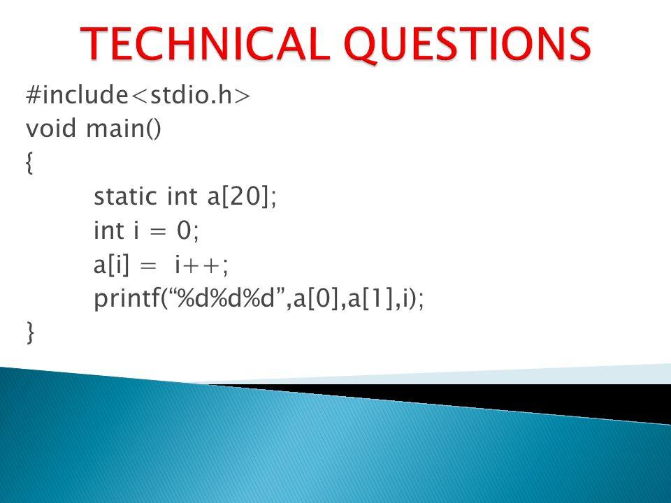 #include void main() { static int a[20]; int i = 0; a[i] = i++; printf(%d%d%d,a[0],a[1],i); }