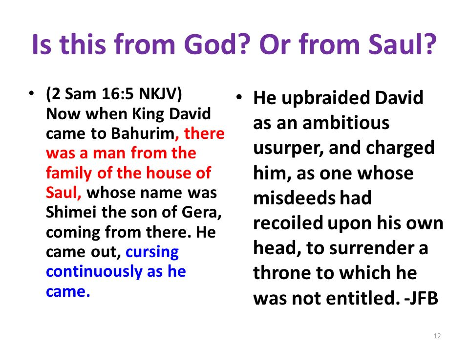 Is this from God? Or from Saul? (2 Sam 16:5 NKJV) Now when King David came to Bahurim, there was a man from the family of the house of Saul, whose nam