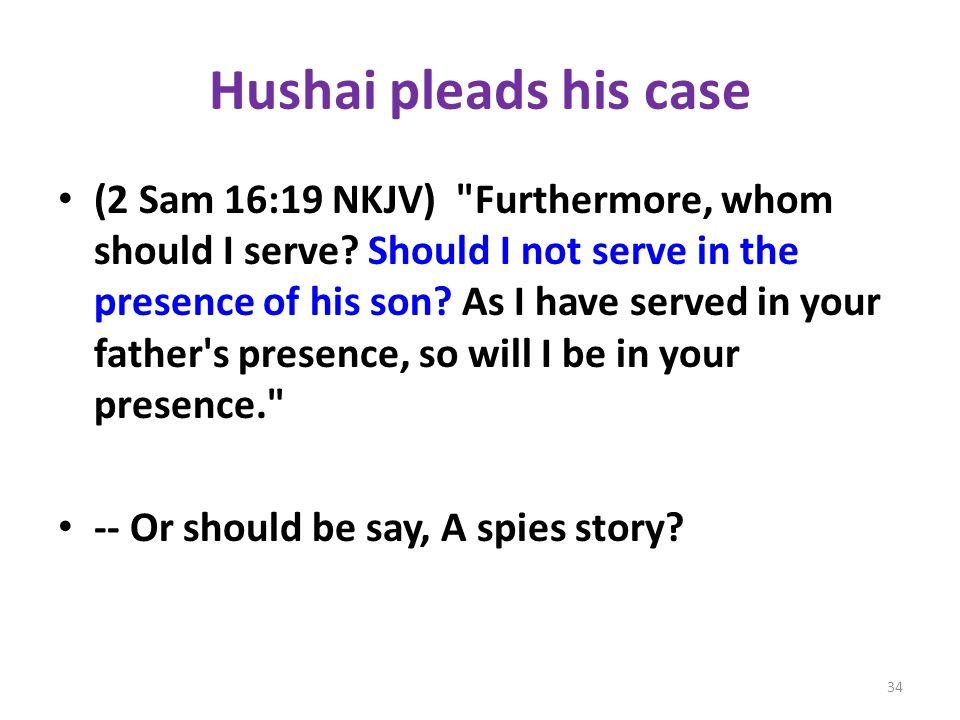 Hushai pleads his case (2 Sam 16:19 NKJV) Furthermore, whom should I serve.