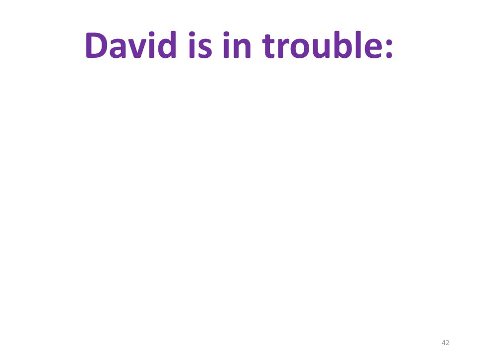David is in trouble: 42