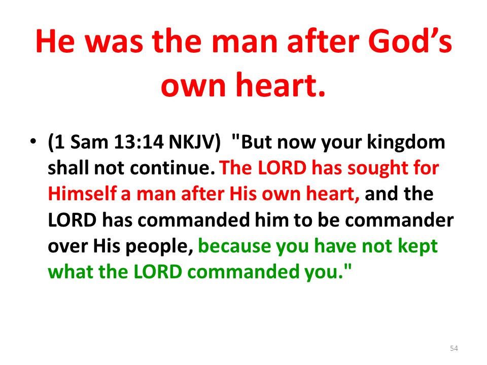 He was the man after Gods own heart. (1 Sam 13:14 NKJV) But now your kingdom shall not continue.