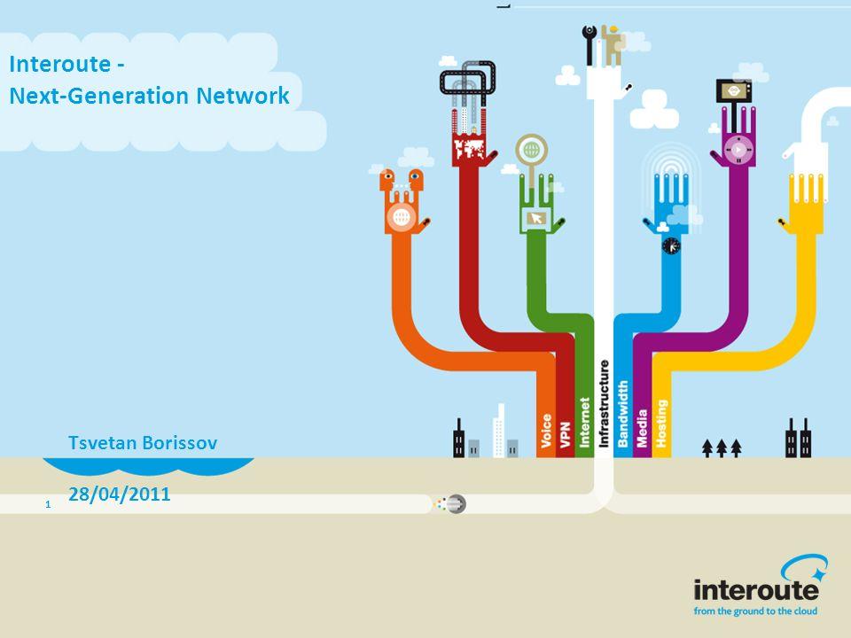 1 Interoute - Next-Generation Network Tsvetan Borissov 28/04/2011