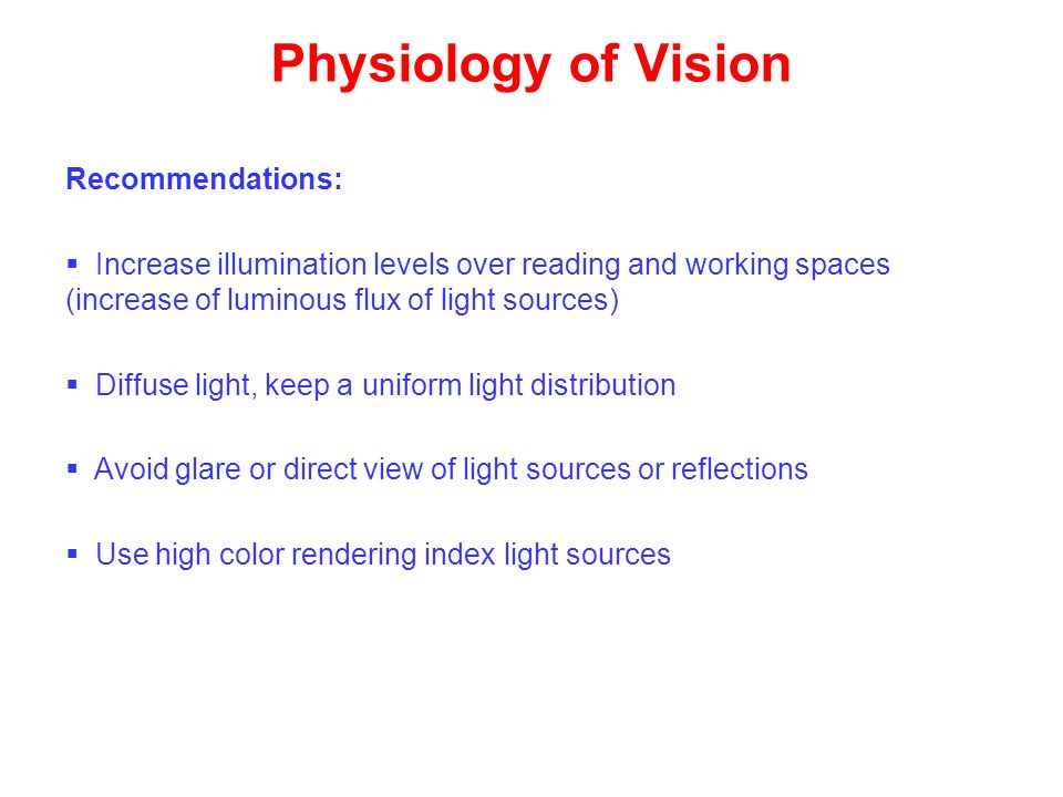 Physiology of Vision Recommendations: Increase illumination levels over reading and working spaces (increase of luminous flux of light sources) Diffus