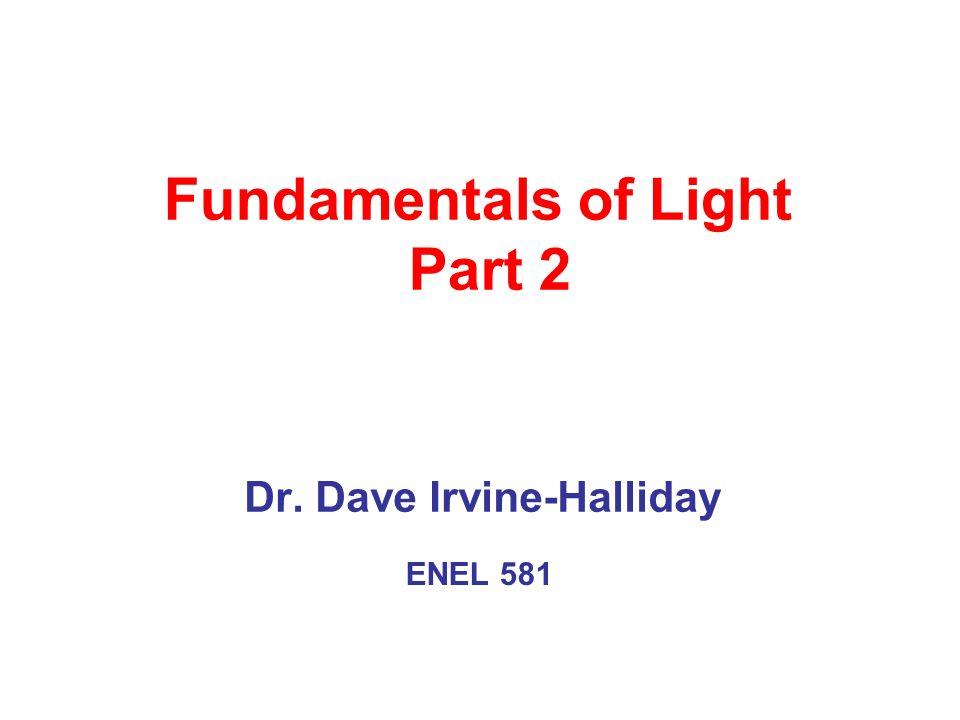 Fundamentals of Light Part 2 Dr. Dave Irvine-Halliday ENEL 581