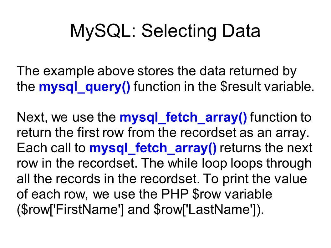 MySQL: Selecting Data The output of the code above will be: Here s how to return the data in an HTML table: