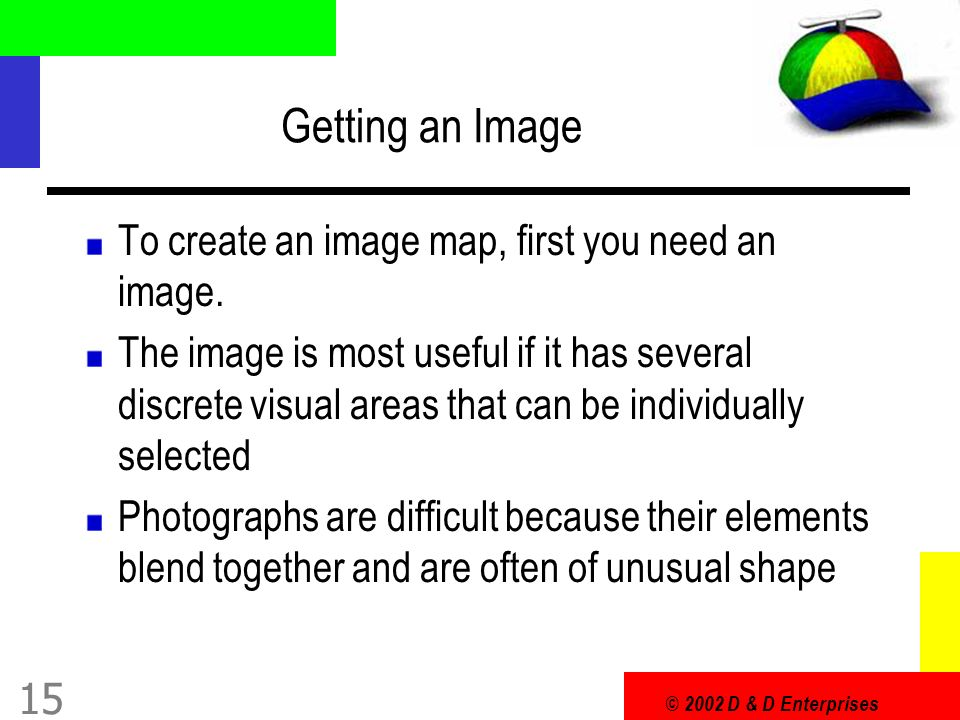 © 2002 D & D Enterprises 15 Getting an Image To create an image map, first you need an image.