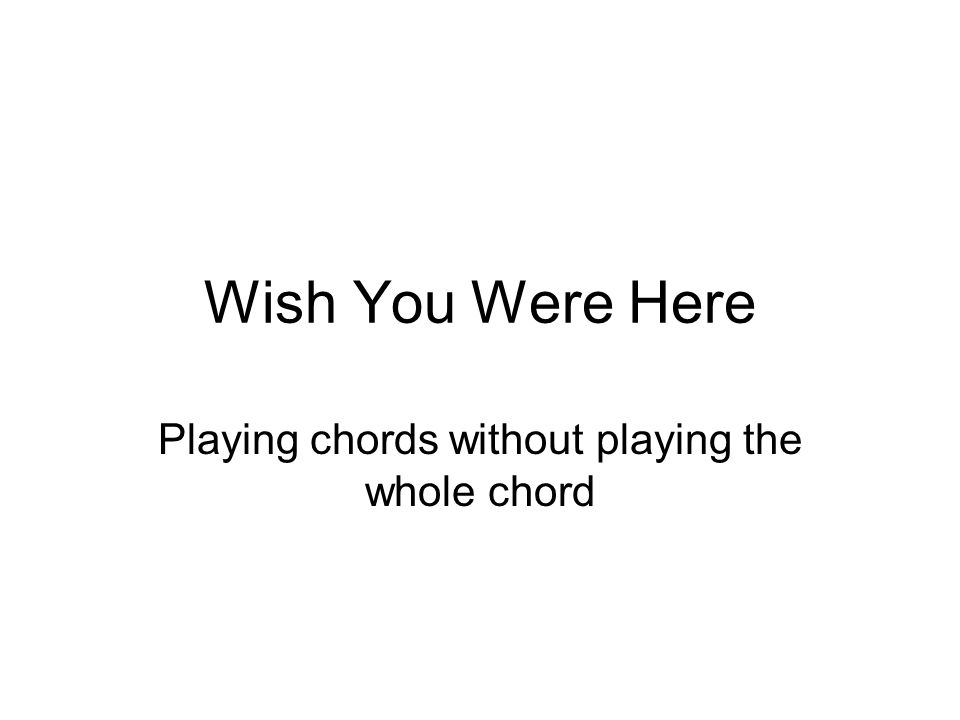 Wish You Were Here Playing chords without playing the whole chord