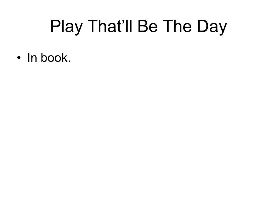 Play Thatll Be The Day In book.