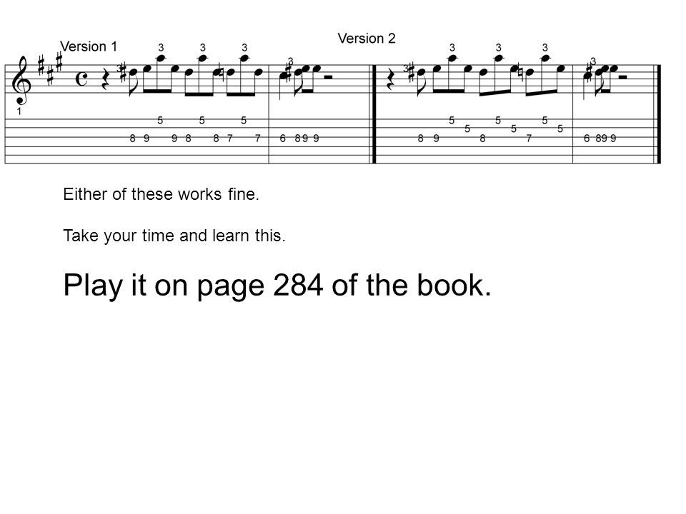 Either of these works fine. Take your time and learn this. Play it on page 284 of the book.