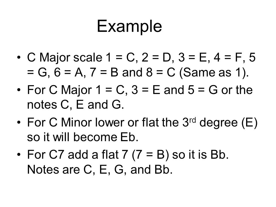 Example C Major scale 1 = C, 2 = D, 3 = E, 4 = F, 5 = G, 6 = A, 7 = B and 8 = C (Same as 1).