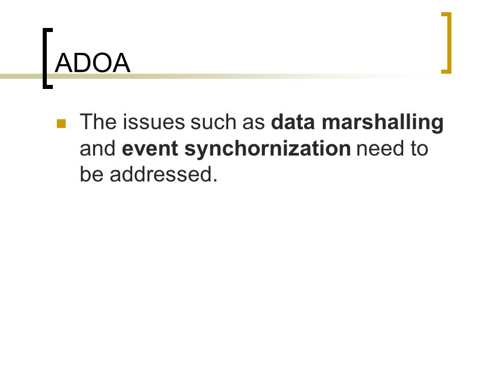 ADOA The issues such as data marshalling and event synchornization need to be addressed.