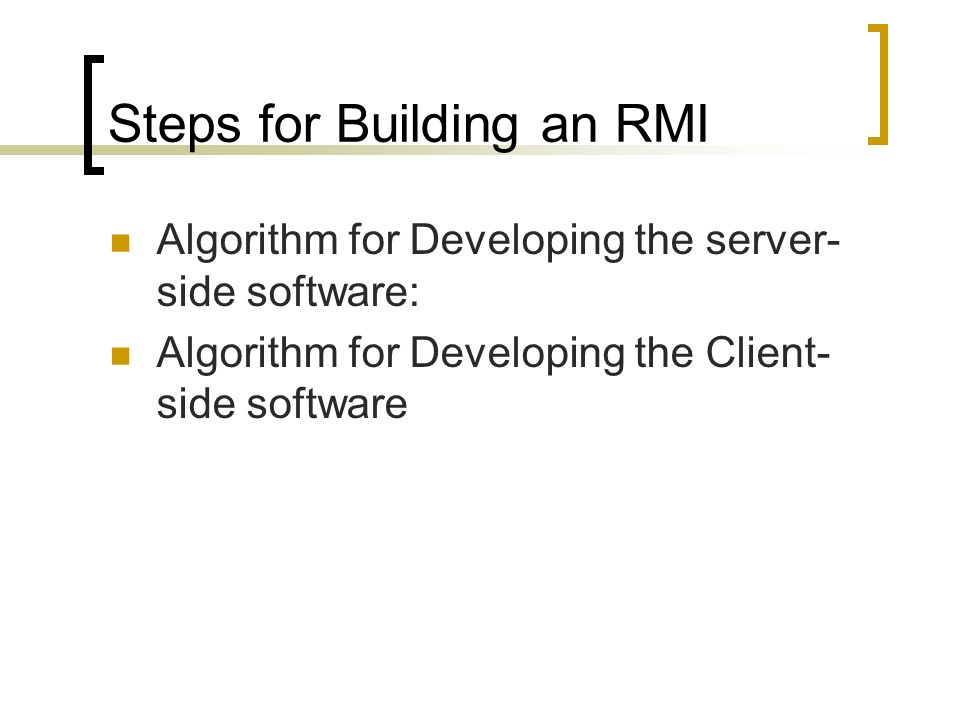 Steps for Building an RMI Algorithm for Developing the server- side software: Algorithm for Developing the Client- side software