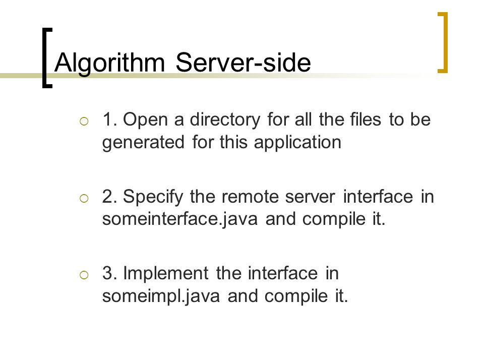 Algorithm Server-side 1. Open a directory for all the files to be generated for this application 2. Specify the remote server interface in someinterfa