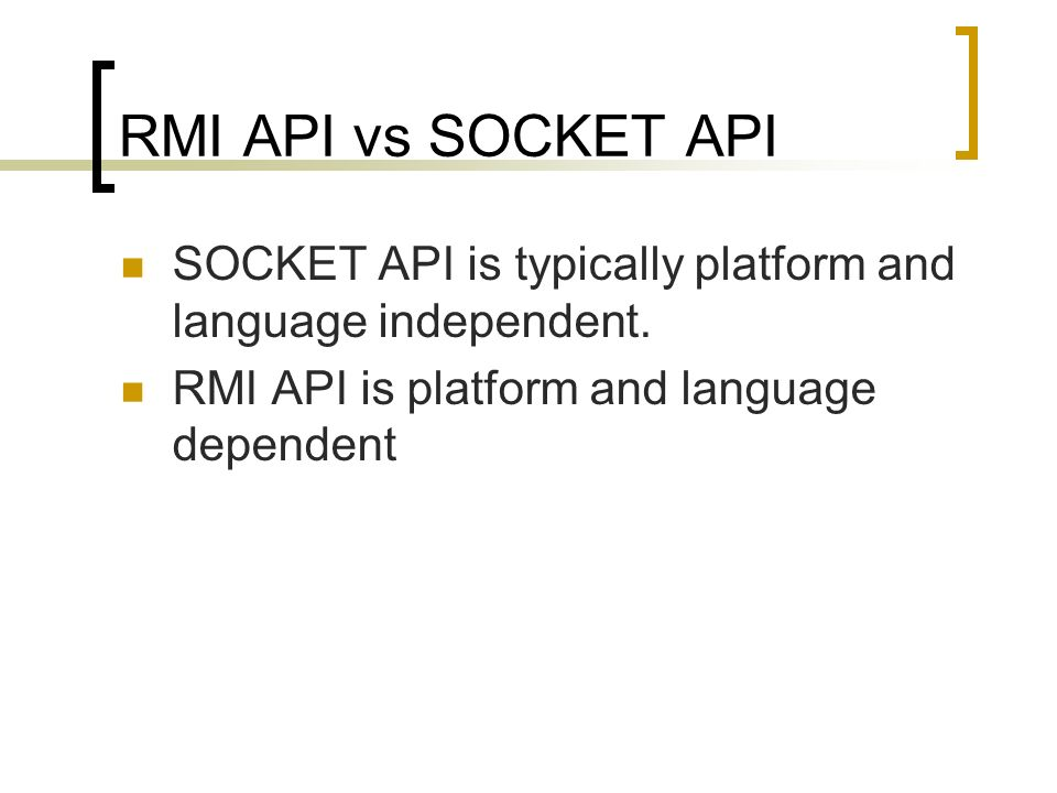 RMI API vs SOCKET API SOCKET API is typically platform and language independent. RMI API is platform and language dependent