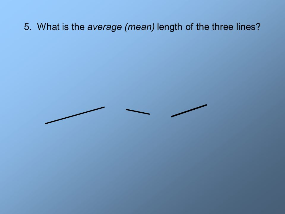 5. What is the average (mean) length of the three lines?