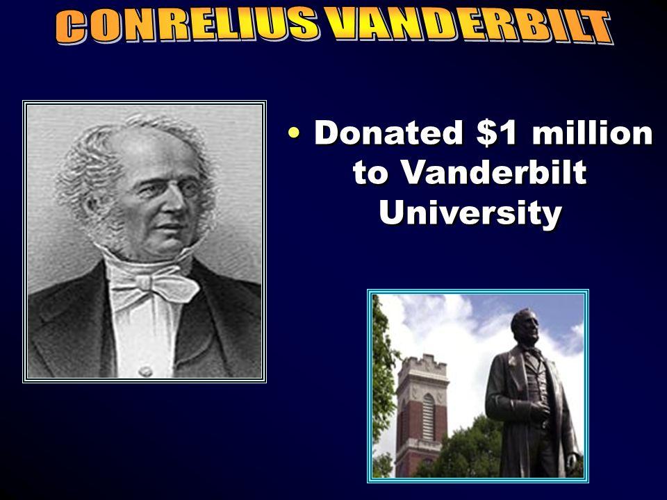 Donated $1 million to Vanderbilt University