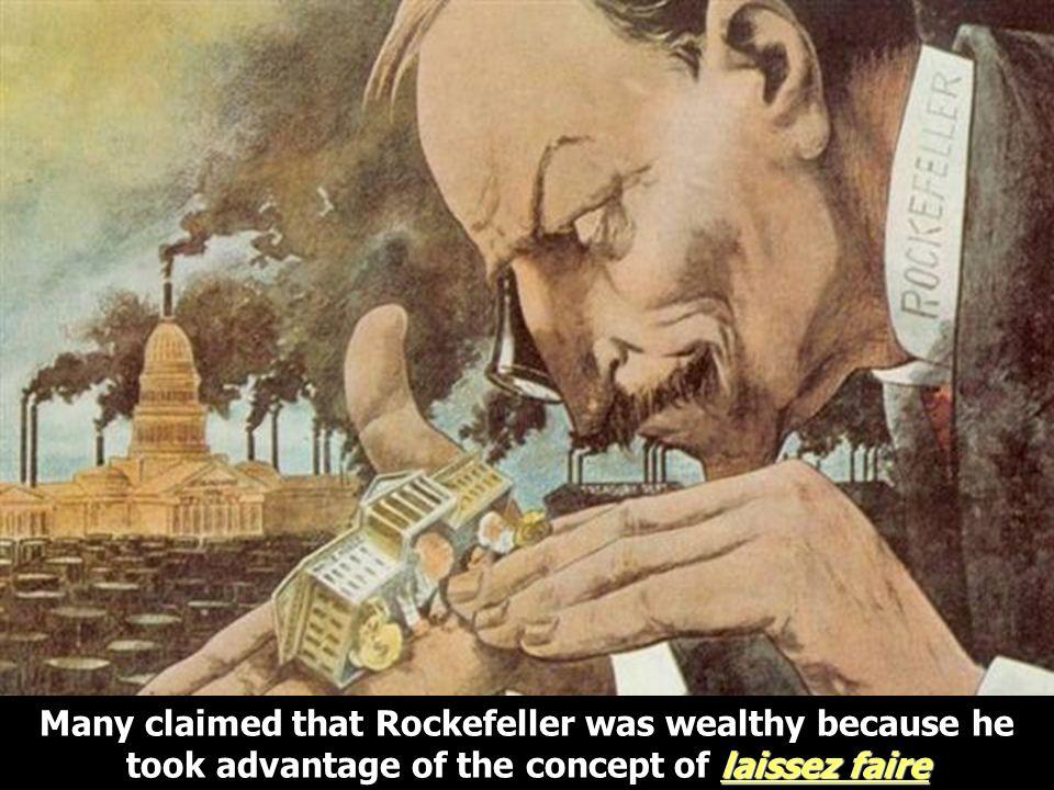 Rockefeller/Control Govt laissez faire Many claimed that Rockefeller was wealthy because he took advantage of the concept of laissez faire