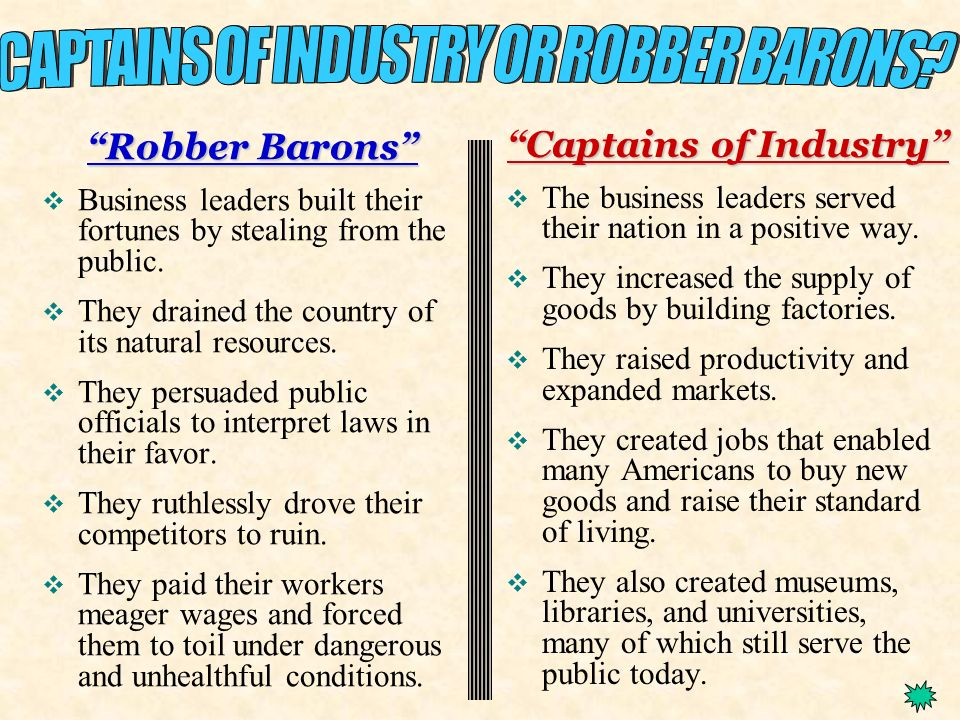 Robber Barons Business leaders built their fortunes by stealing from the public. They drained the country of its natural resources. They persuaded pub