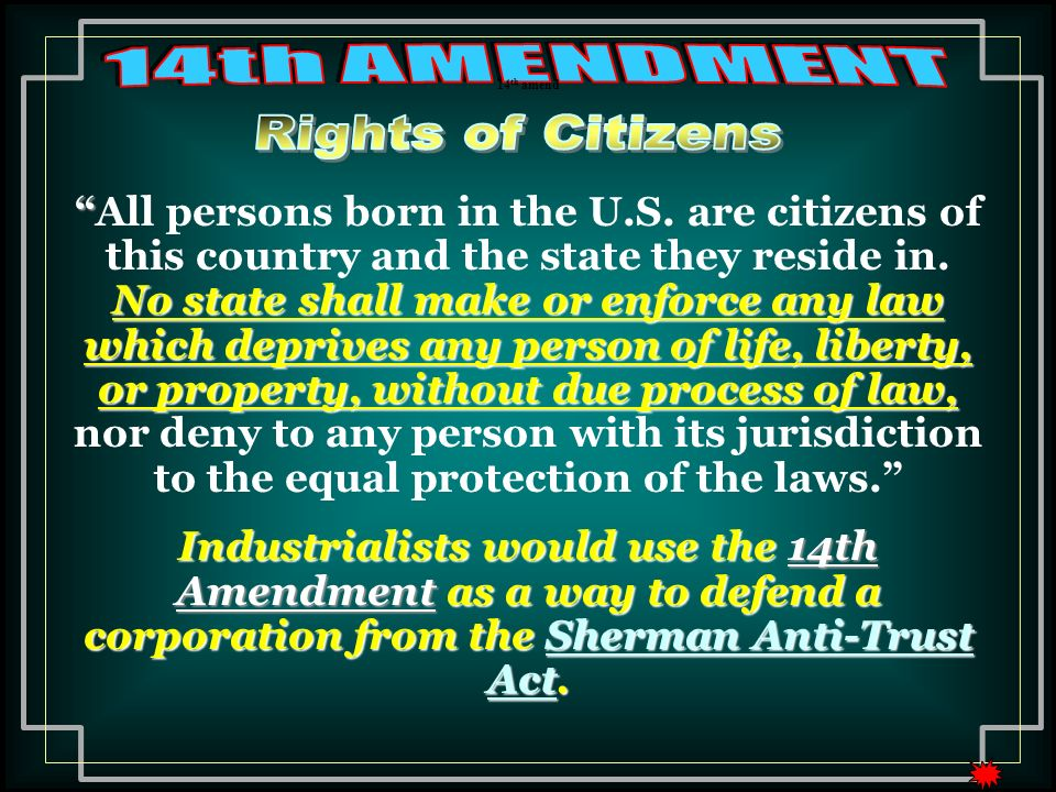 No state shall make or enforce any law which deprives any person of life, liberty, or property, without due process of law,All persons born in the U.S