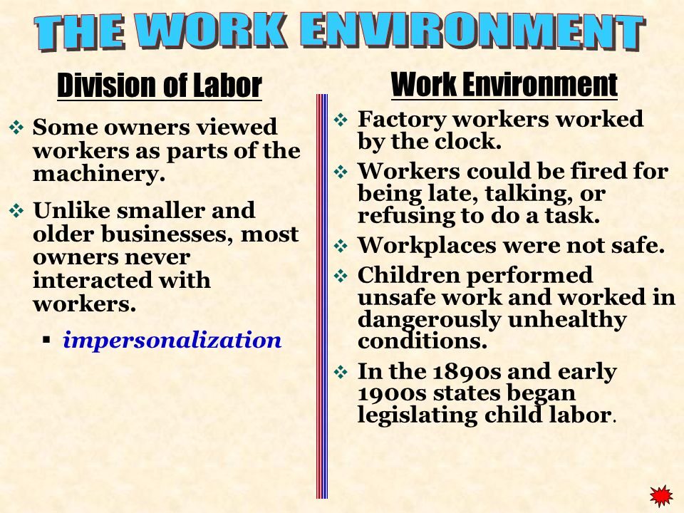 Division of Labor Some owners viewed workers as parts of the machinery. Unlike smaller and older businesses, most owners never interacted with workers