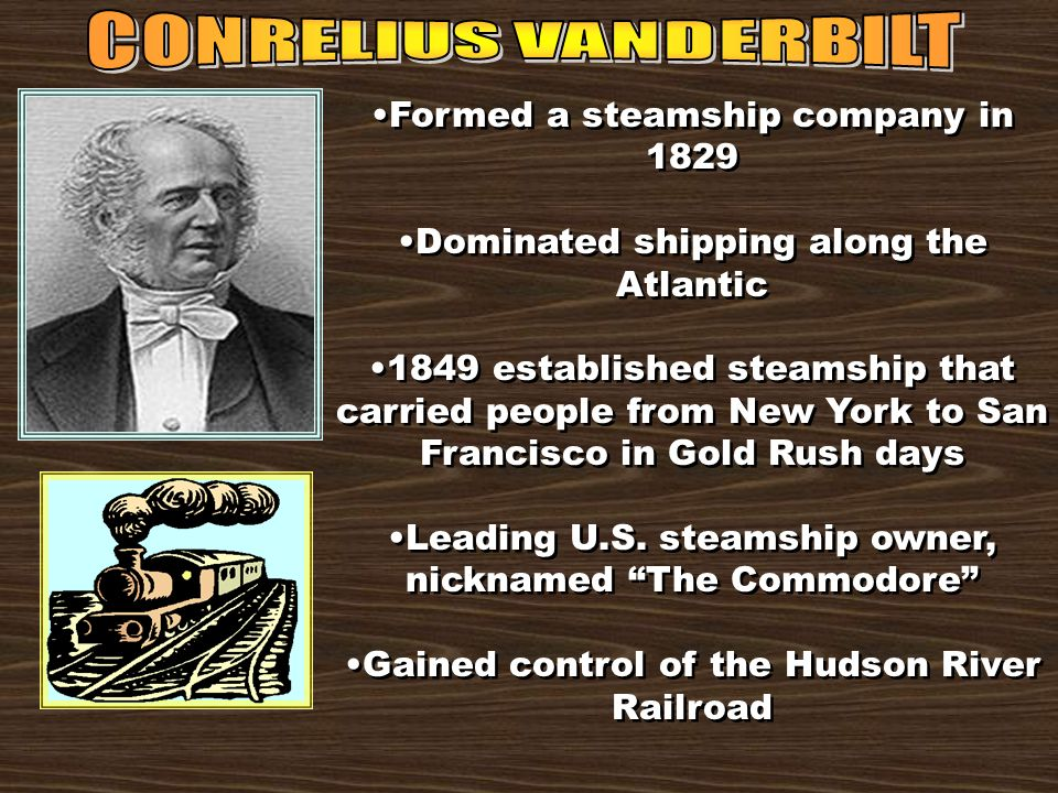 Formed a steamship company in 1829 Dominated shipping along the Atlantic 1849 established steamship that carried people from New York to San Francisco