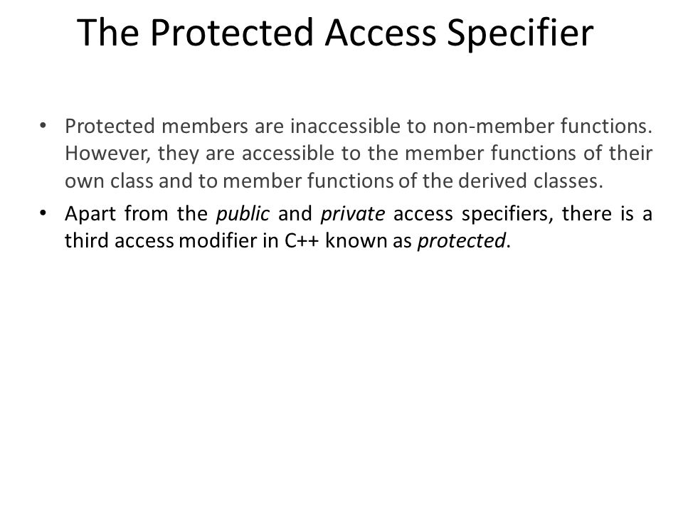 The Protected Access Specifier Protected members are inaccessible to non-member functions.