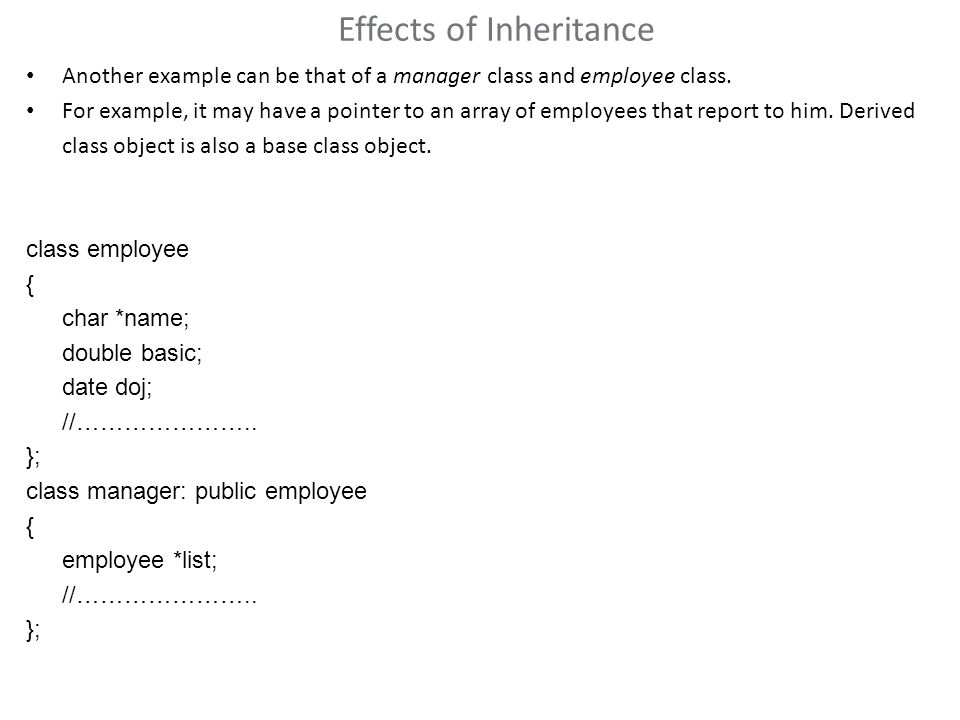 Effects of Inheritance Another example can be that of a manager class and employee class.