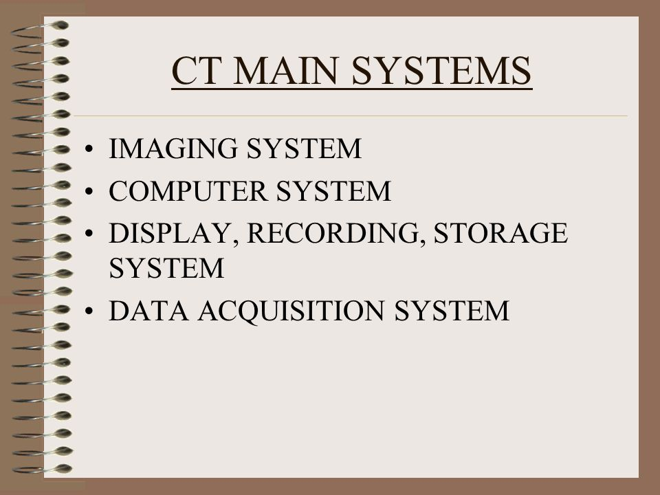 CT MAIN SYSTEMS IMAGING SYSTEM COMPUTER SYSTEM DISPLAY, RECORDING, STORAGE SYSTEM DATA ACQUISITION SYSTEM