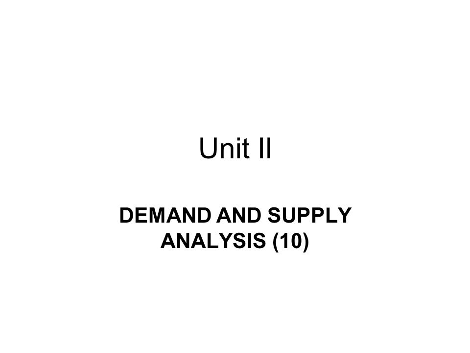 Unit II DEMAND AND SUPPLY ANALYSIS (10)