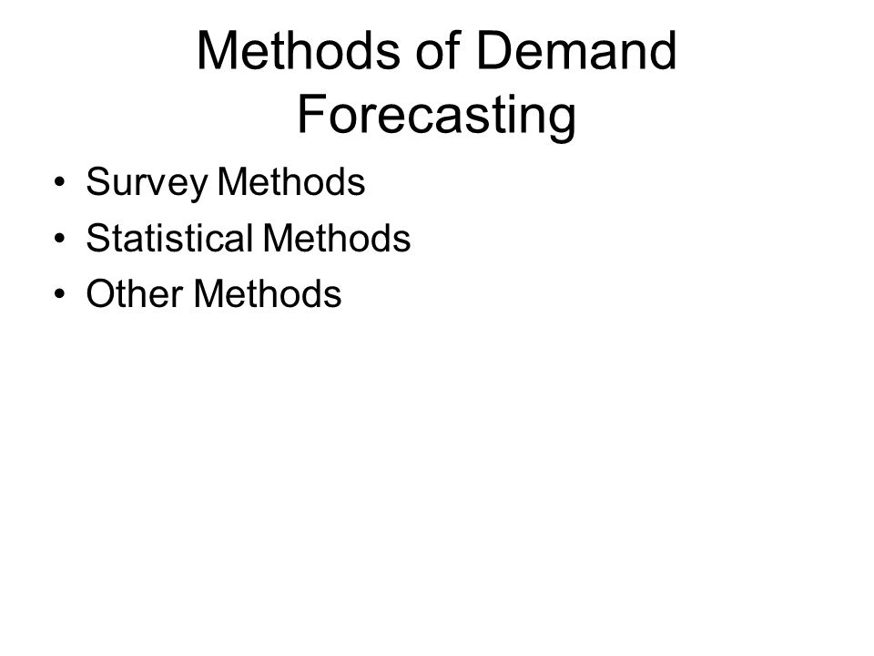 Methods of Demand Forecasting Survey Methods Statistical Methods Other Methods
