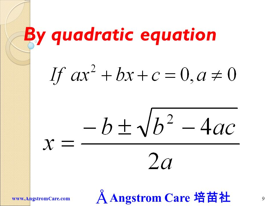 Angstrom Care 8www.AngstromCare.com Solving a Quadratic Equation by the quadratic Formula