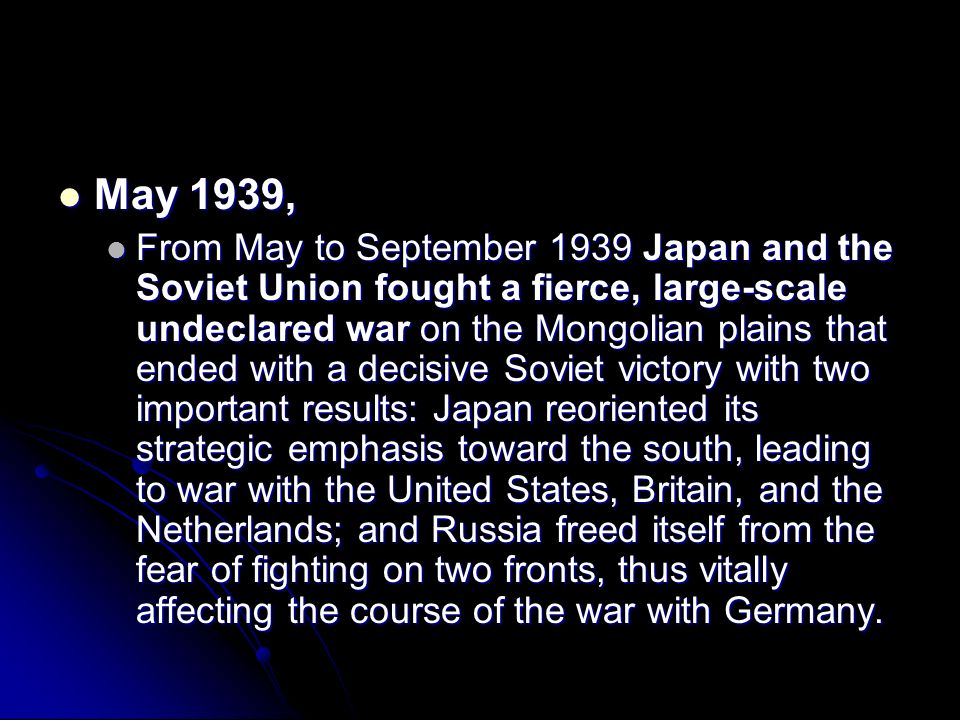 May 1939, May 1939, From May to September 1939 Japan and the Soviet Union fought a fierce, large-scale undeclared war on the Mongolian plains that end