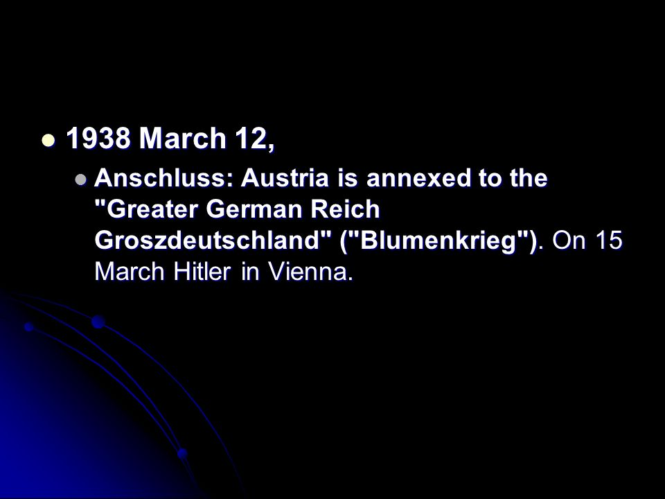 1938 March 12, 1938 March 12, Anschluss: Austria is annexed to the