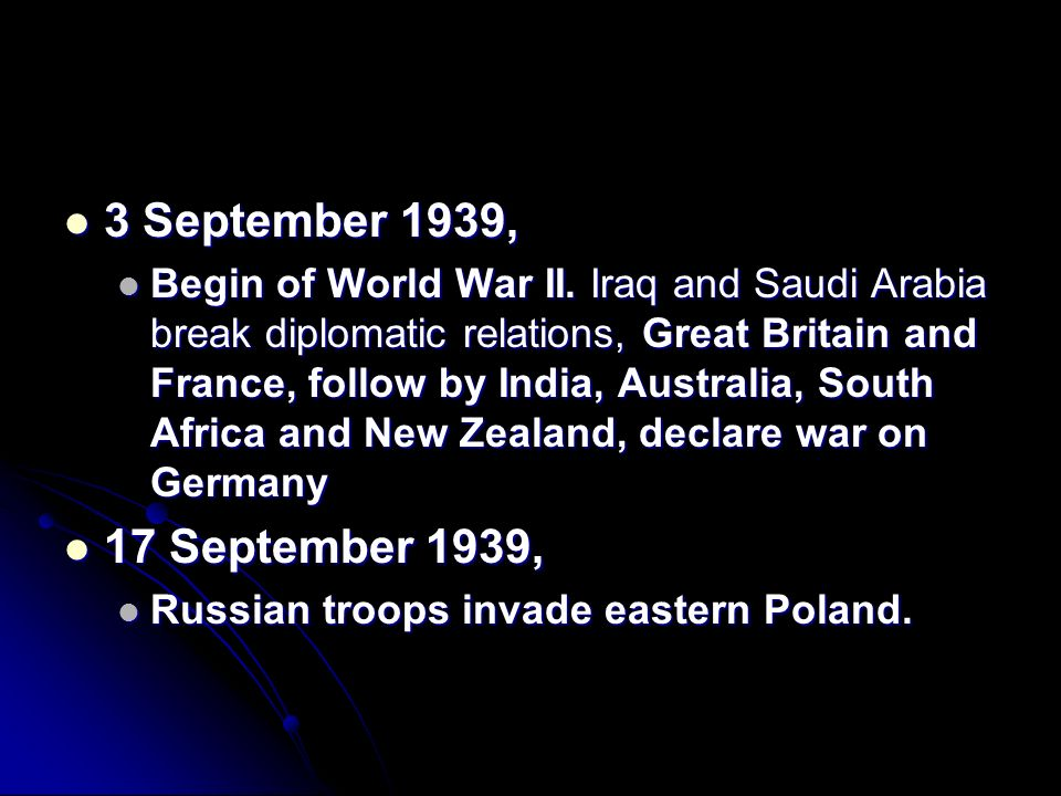 3 September 1939, 3 September 1939, Begin of World War II. Iraq and Saudi Arabia break diplomatic relations, Great Britain and France, follow by India