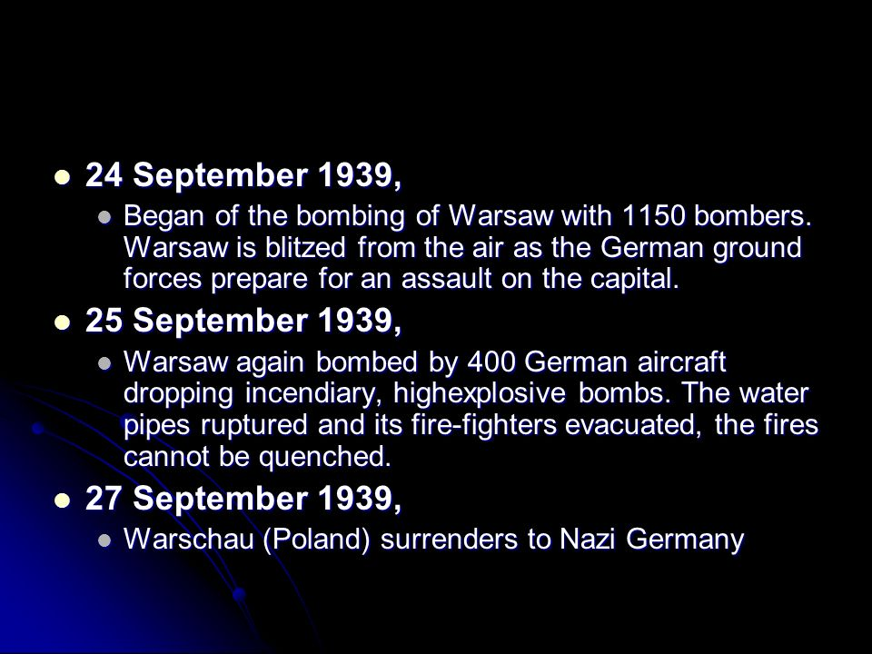 24 September 1939, 24 September 1939, Began of the bombing of Warsaw with 1150 bombers. Warsaw is blitzed from the air as the German ground forces pre