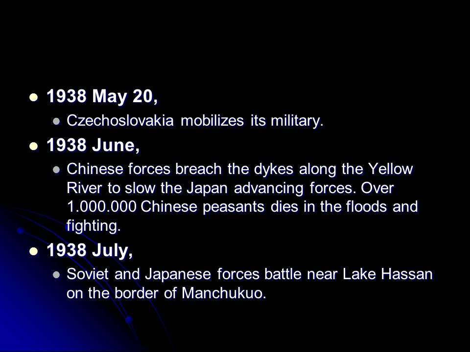 1938 May 20, 1938 May 20, Czechoslovakia mobilizes its military. Czechoslovakia mobilizes its military. 1938 June, 1938 June, Chinese forces breach th