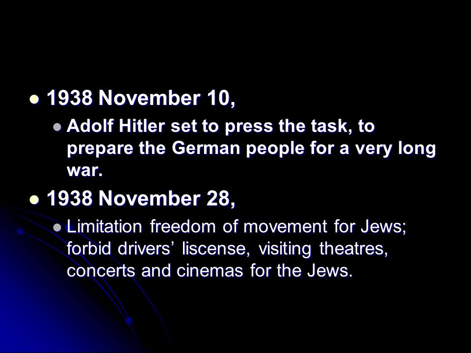 1938 November 10, 1938 November 10, Adolf Hitler set to press the task, to prepare the German people for a very long war. Adolf Hitler set to press th