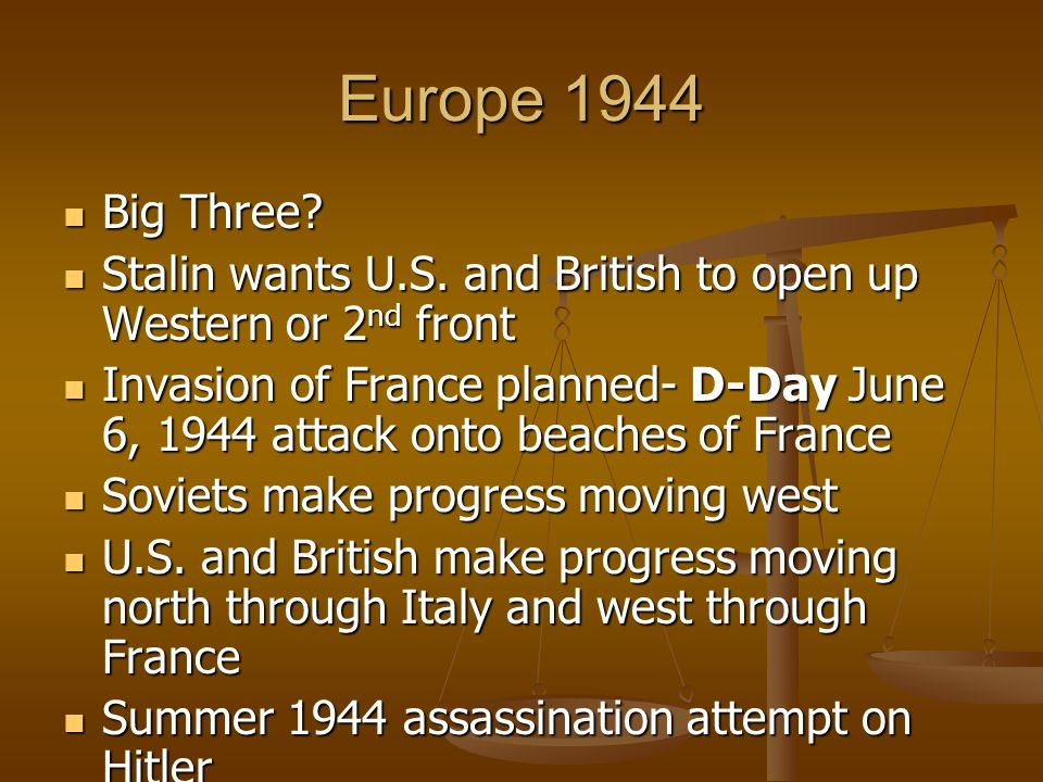 Europe 1944 Big Three? Big Three? Stalin wants U.S. and British to open up Western or 2 nd front Stalin wants U.S. and British to open up Western or 2