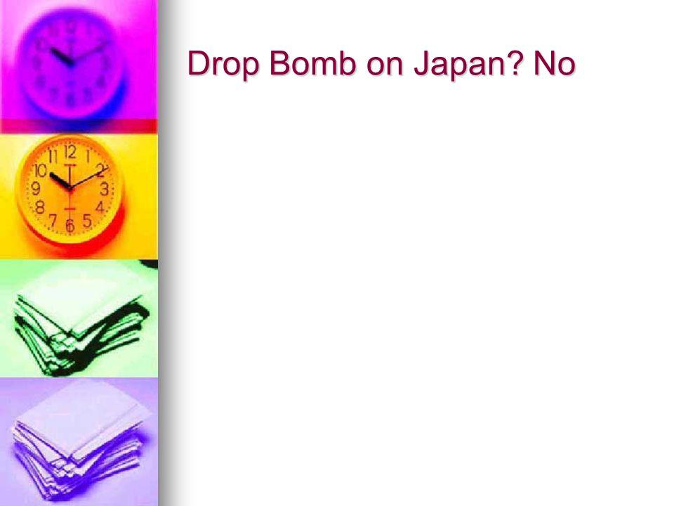 Drop Bomb on Japan? No
