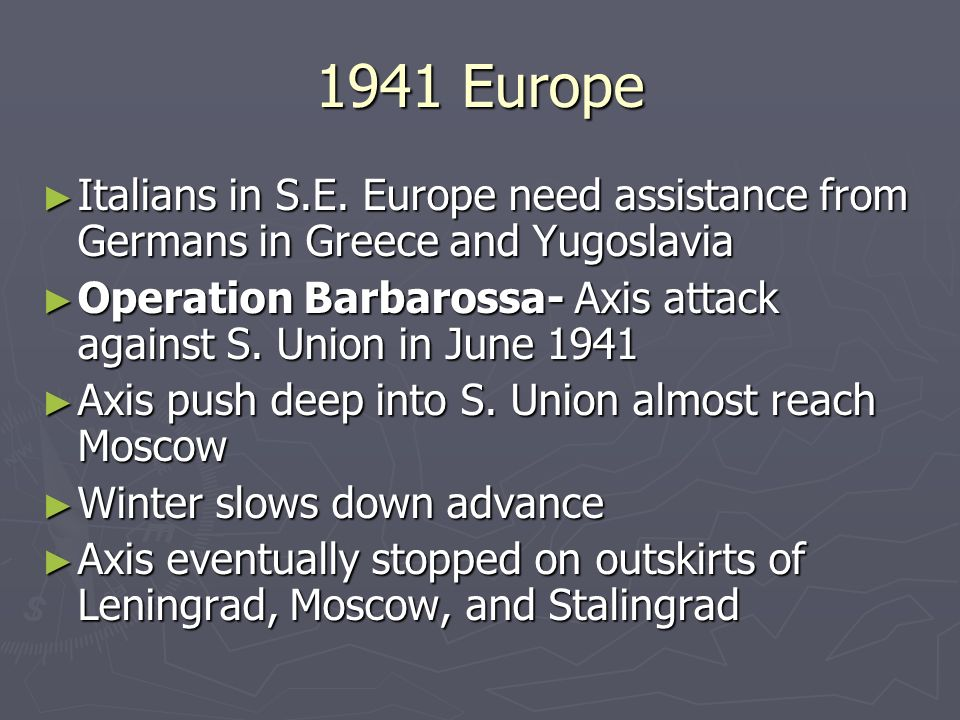 1941 Europe Italians in S.E. Europe need assistance from Germans in Greece and Yugoslavia Italians in S.E. Europe need assistance from Germans in Gree